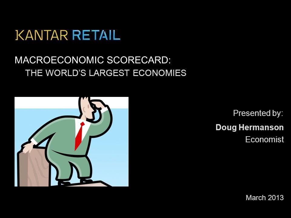 Presented by: MACROECONOMIC SCORECARD: THE WORLD'S LARGEST ECONOMIES March 2013 Economist Doug Hermanson