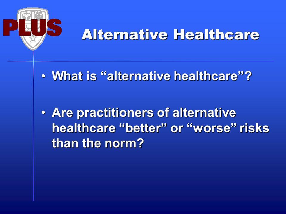 Alternative Healthcare What is alternative healthcare What is alternative healthcare .