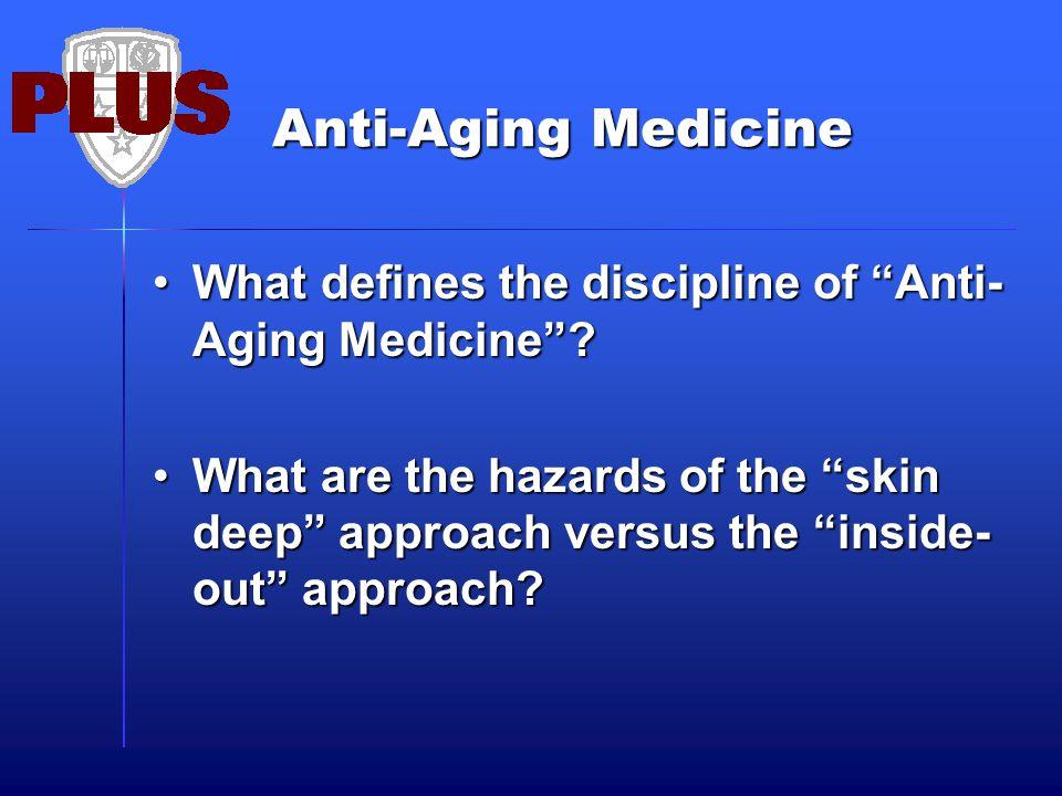 Anti-Aging Medicine What defines the discipline of Anti- Aging Medicine ?What defines the discipline of Anti- Aging Medicine .