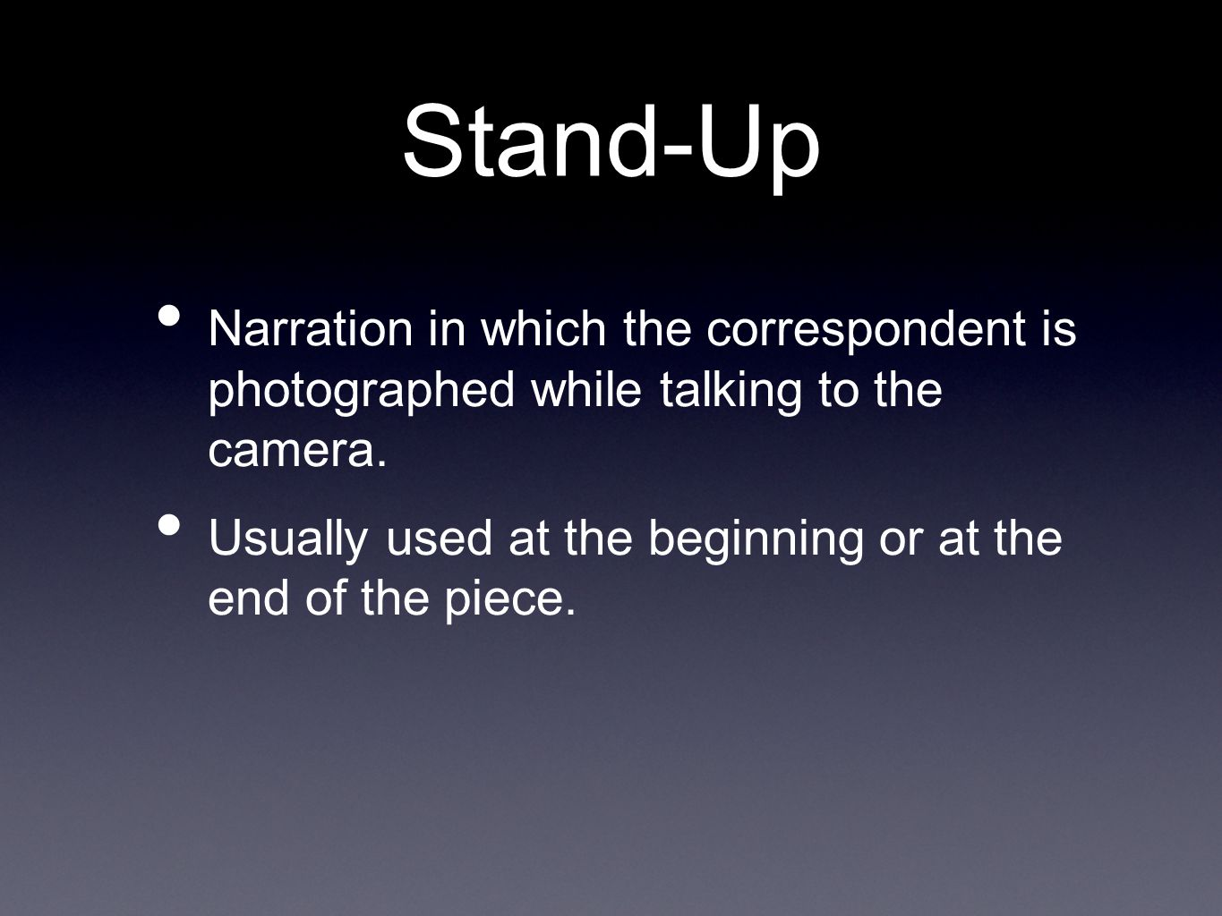 Stand-Up Narration in which the correspondent is photographed while talking to the camera.