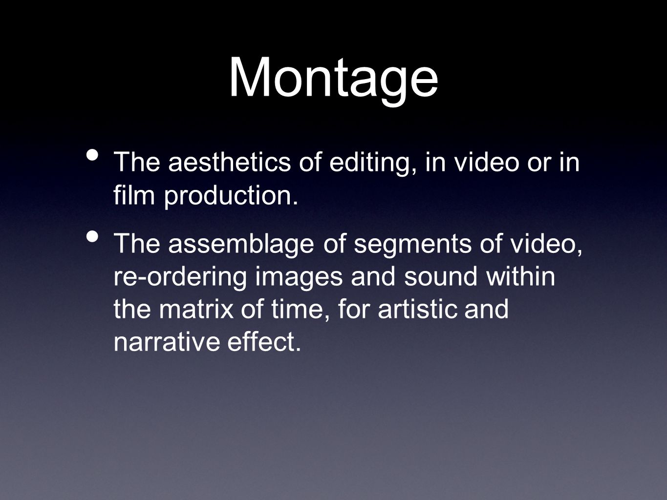 Montage The aesthetics of editing, in video or in film production.
