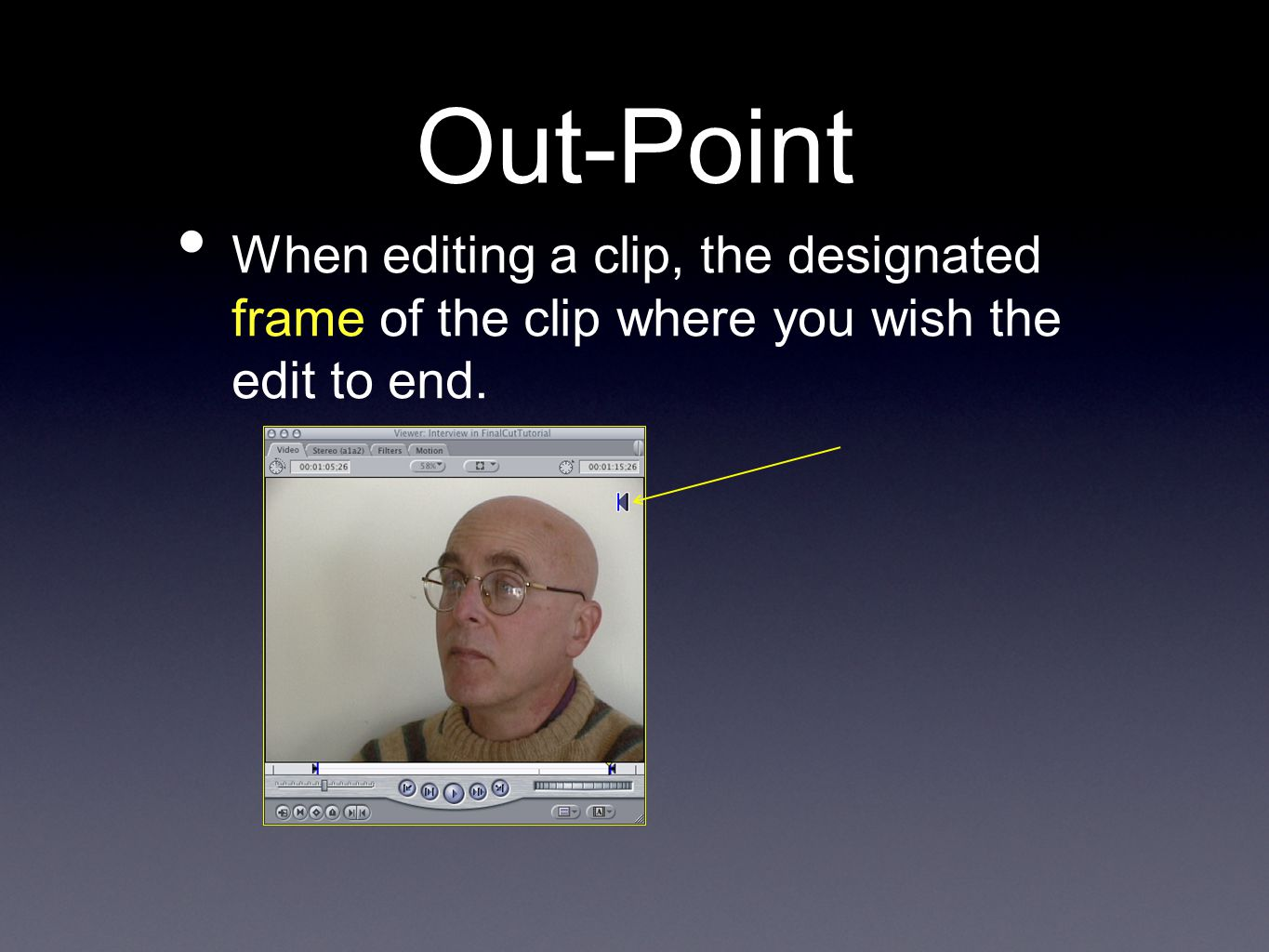 Out-Point When editing a clip, the designated frame of the clip where you wish the edit to end.