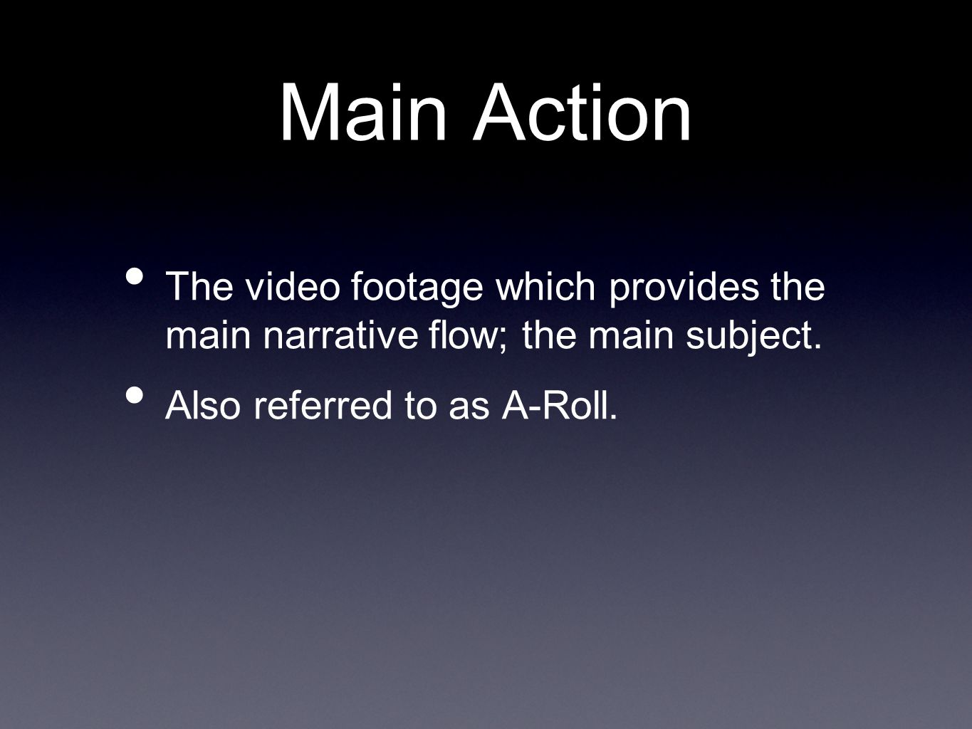Main Action The video footage which provides the main narrative flow; the main subject.
