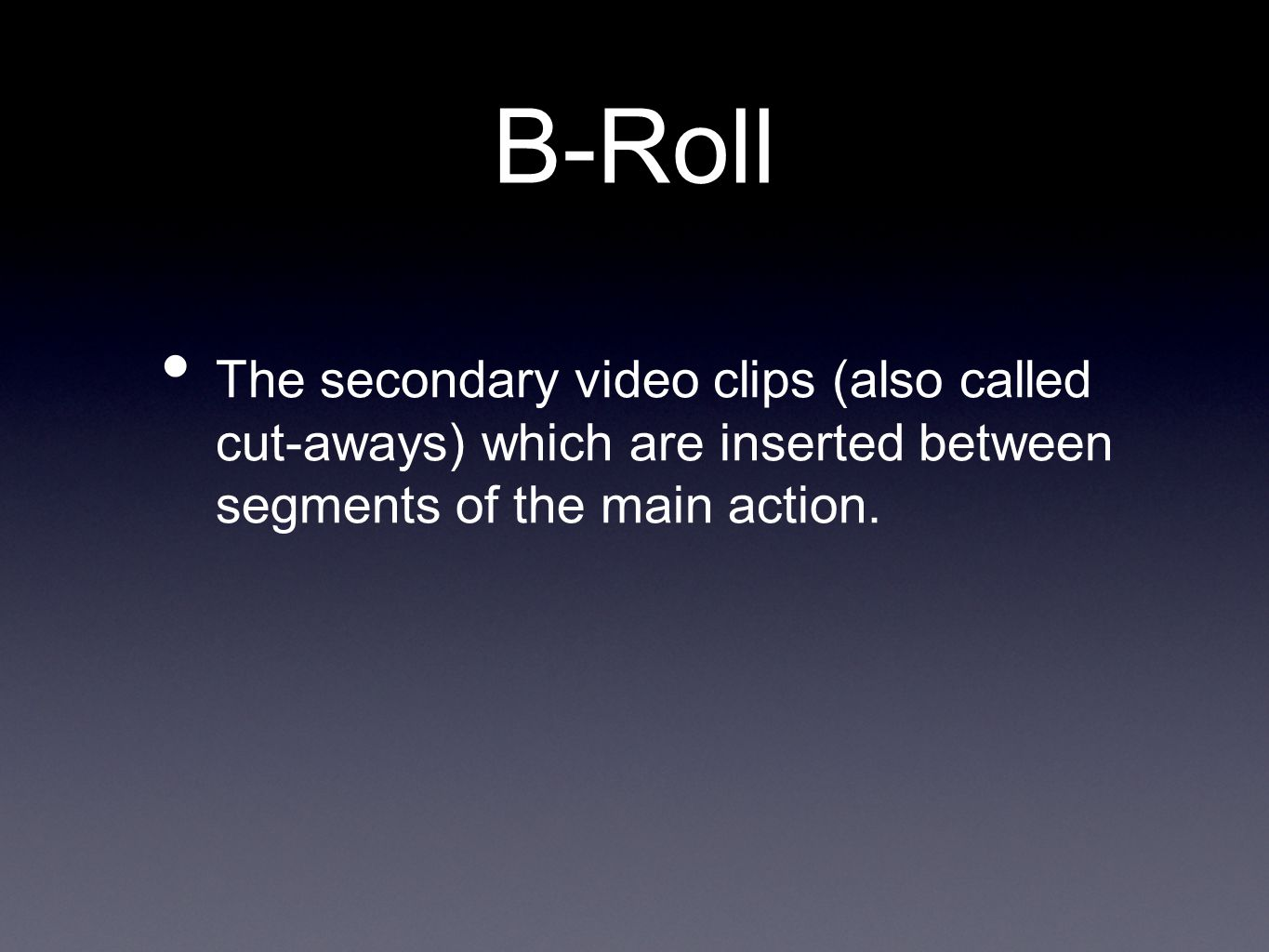 B-Roll The secondary video clips (also called cut-aways) which are inserted between segments of the main action.