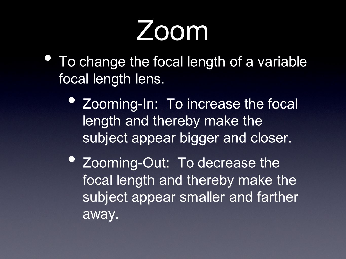 Zoom To change the focal length of a variable focal length lens.