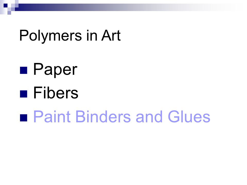 Polymers in Art Paper Fibers Paint Binders and Glues