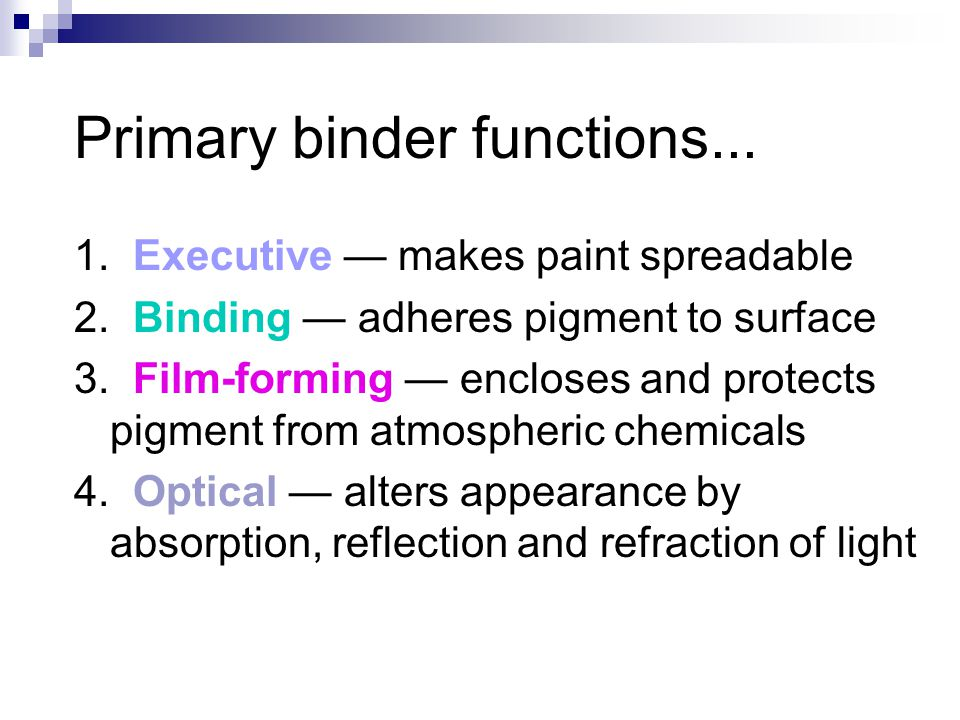 Primary binder functions... 1. Executive — makes paint spreadable 2.