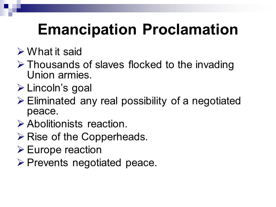 Emancipation Proclamation  What it said  Thousands of slaves flocked to the invading Union armies.  Lincoln's goal  Eliminated any real possibilit
