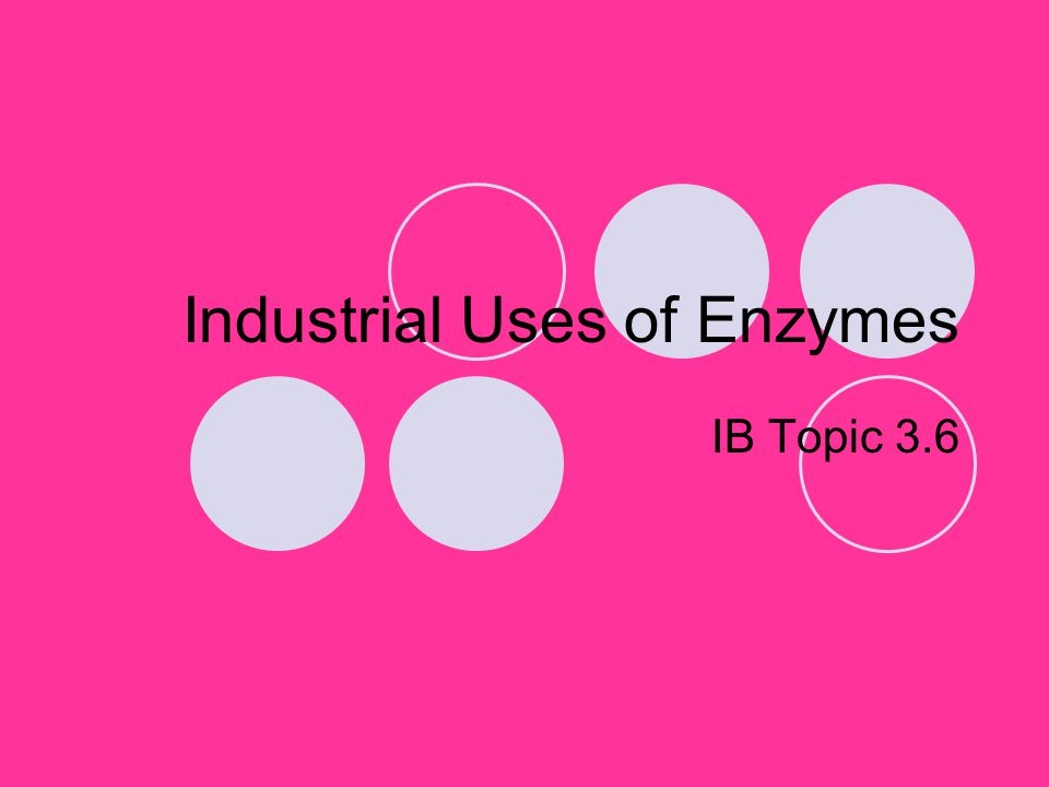 Industrial Uses of Enzymes IB Topic 3.6