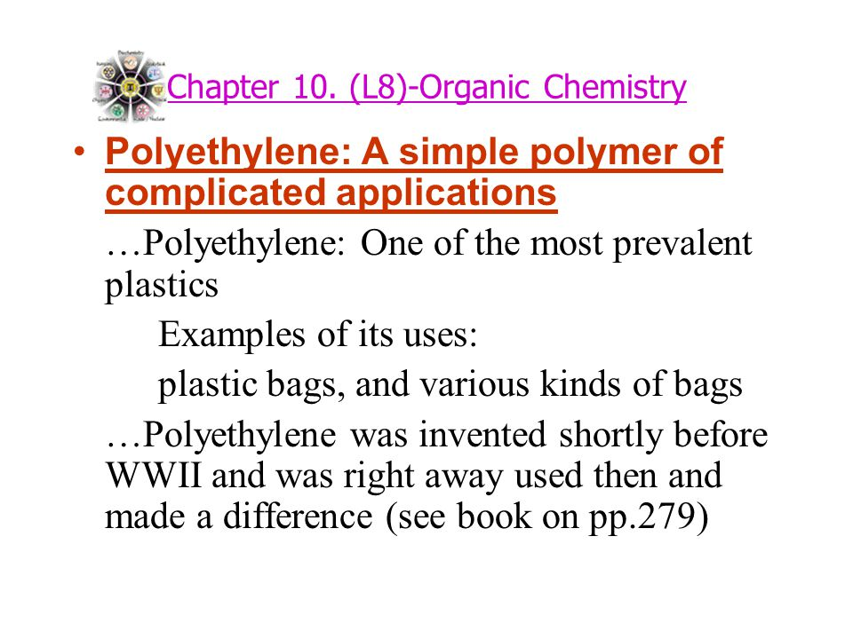 Chapter 10. (L8)-Organic Chemistry Polyethylene: A simple polymer of complicated applications …Polyethylene: One of the most prevalent plastics Exampl