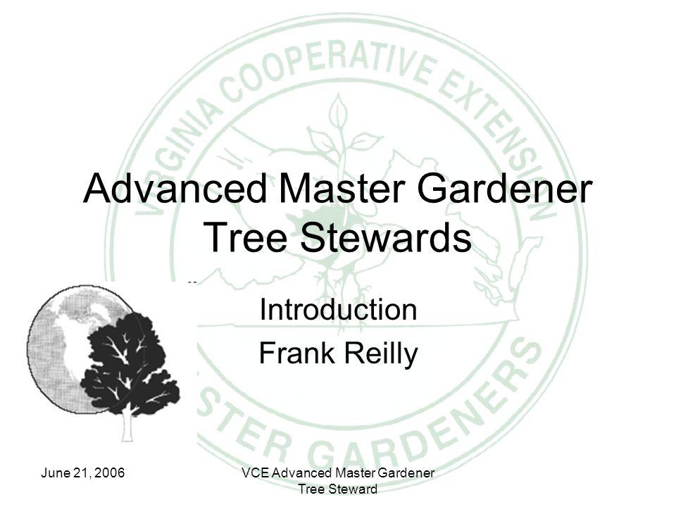 June 21, 2006VCE Advanced Master Gardener Tree Steward Advanced Master Gardener Tree Stewards Introduction Frank Reilly