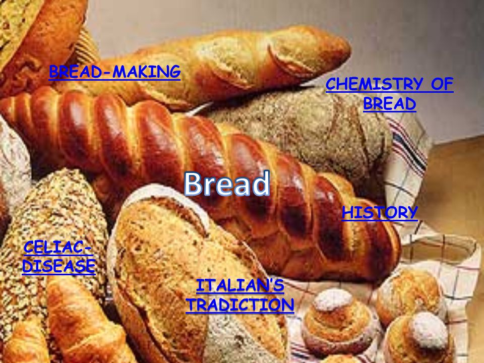 BREAD-MAKING CHEMISTRY OF BREAD HISTORY CELIAC- DISEASE ITALIAN'S TRADICTION ITALIAN'S TRADICTION