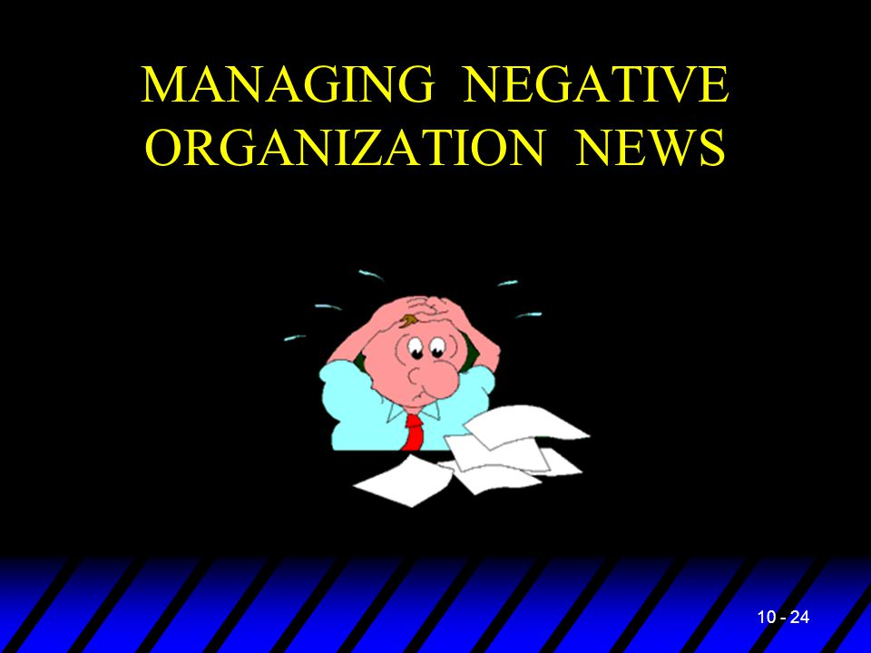 10 - 24 MANAGING NEGATIVE ORGANIZATION NEWS
