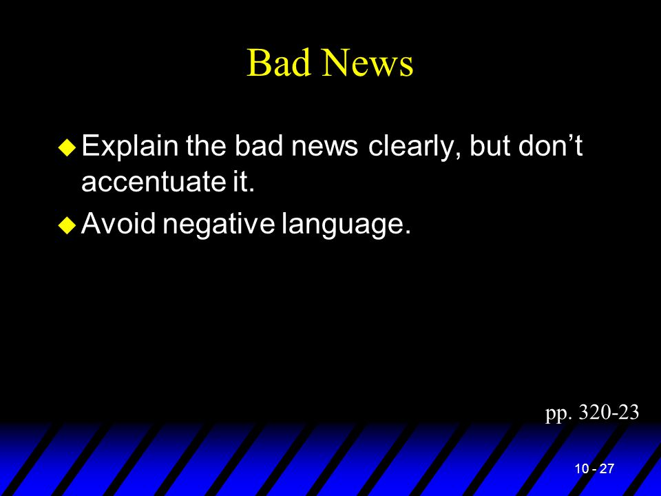 10 - 27 Bad News u Explain the bad news clearly, but don't accentuate it.