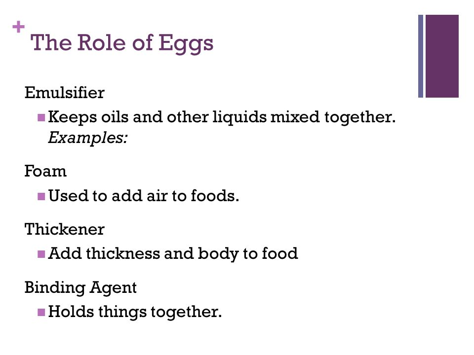 + The Role of Eggs Emulsifier Keeps oils and other liquids mixed together.