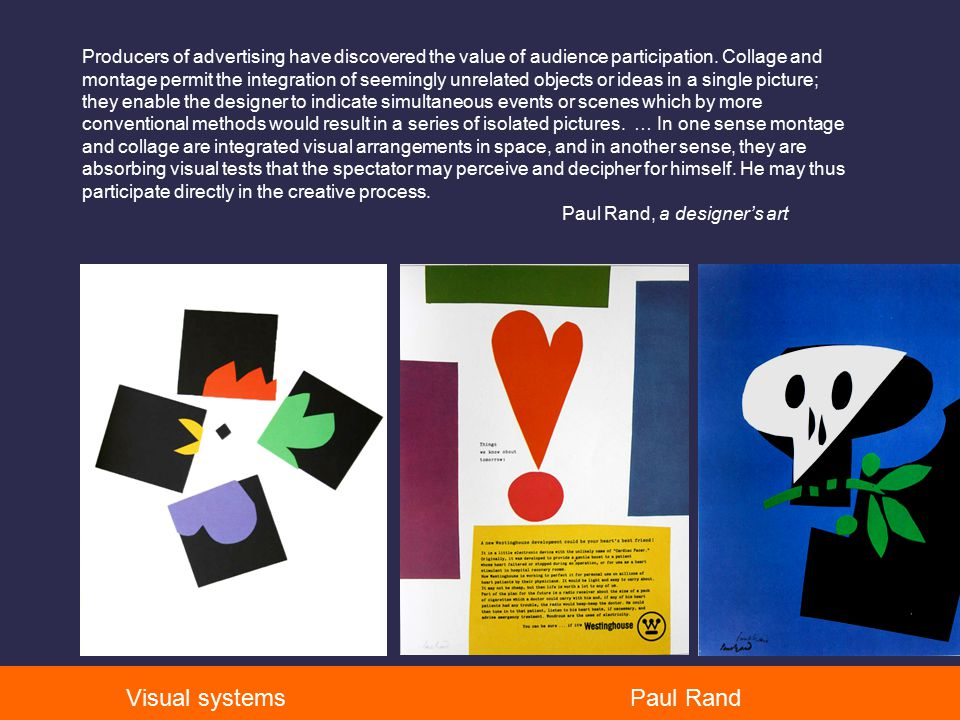 - t Visual systems opics - t Paul Rand opics Producers of advertising have discovered the value of audience participation. Collage and montage permit