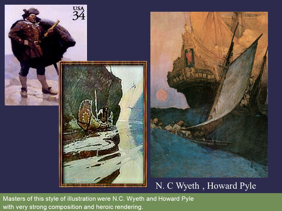 N. C Wyeth, Howard Pyle Masters of this style of illustration were N.C. Wyeth and Howard Pyle with very strong composition and heroic rendering.