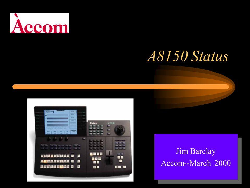 A8150 Status Jim Barclay Accom--March 2000 Jim Barclay Accom--March 2000