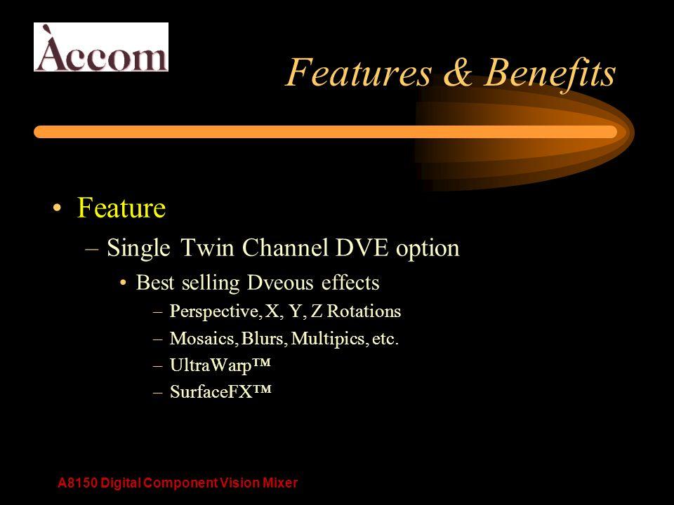 A8150 Digital Component Vision Mixer Features & Benefits Feature –Single Twin Channel DVE option Best selling Dveous effects –Perspective, X, Y, Z Rotations –Mosaics, Blurs, Multipics, etc.