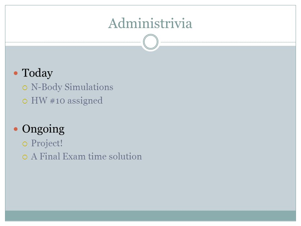 Administrivia Today  N-Body Simulations  HW #10 assigned Ongoing  Project.