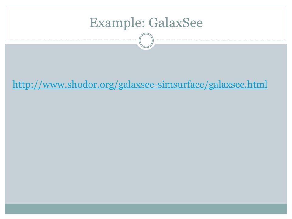 Example: GalaxSee http://www.shodor.org/galaxsee-simsurface/galaxsee.html