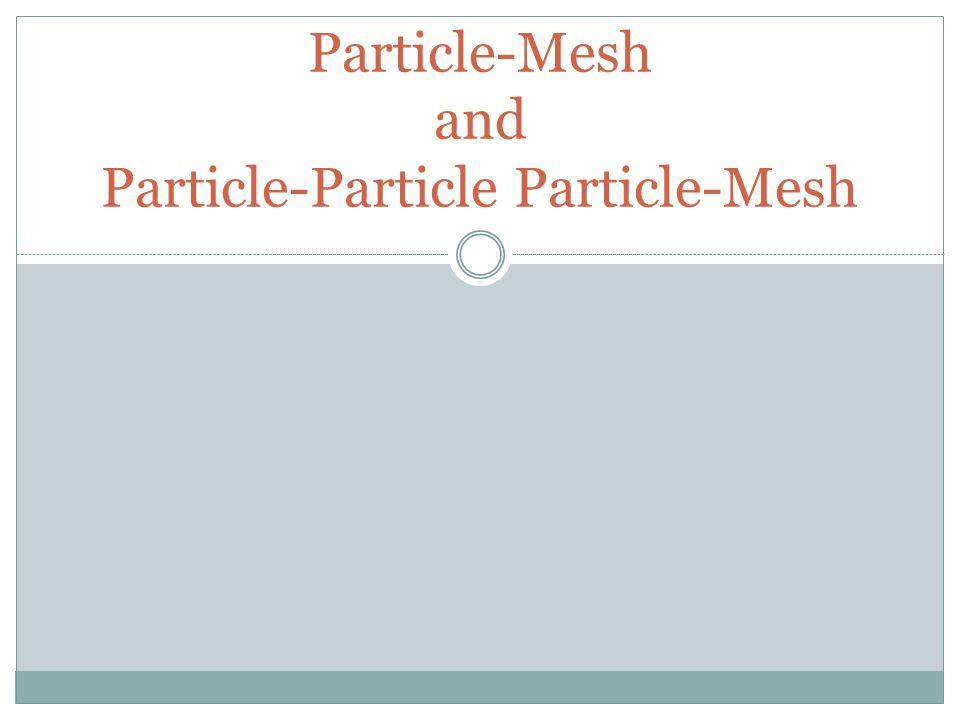 Particle-Mesh and Particle-Particle Particle-Mesh