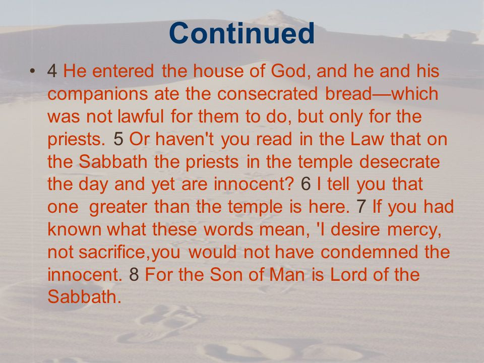 Continued 4 He entered the house of God, and he and his companions ate the consecrated bread—which was not lawful for them to do, but only for the priests.