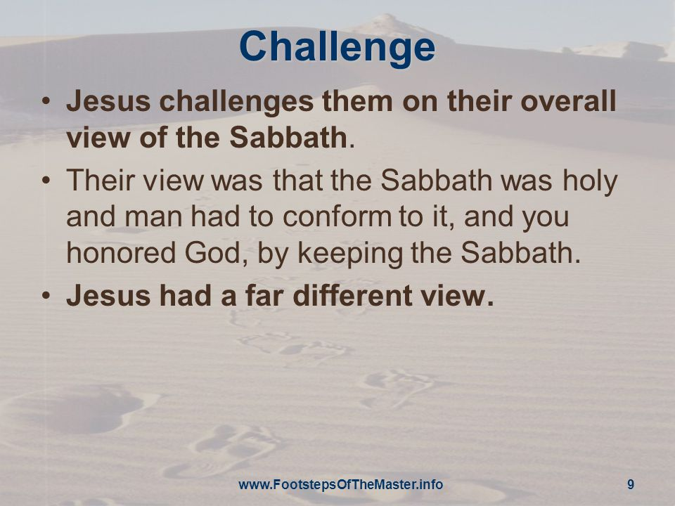 Challenge Jesus challenges them on their overall view of the Sabbath.