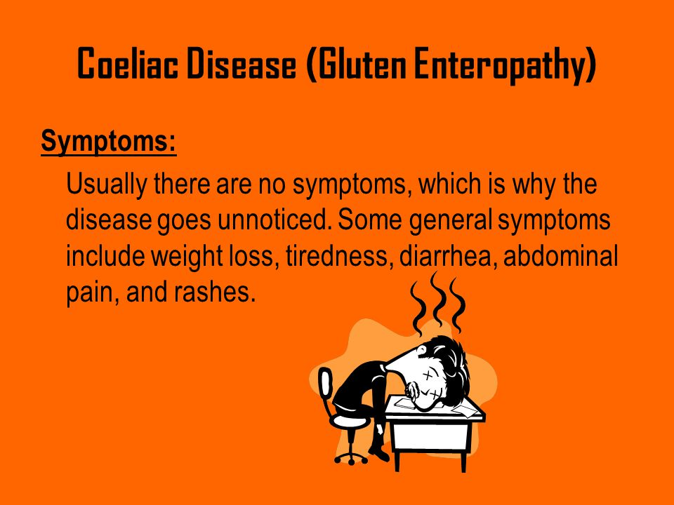 Coeliac Disease (Gluten Enteropathy) Symptoms: Usually there are no symptoms, which is why the disease goes unnoticed. Some general symptoms include w