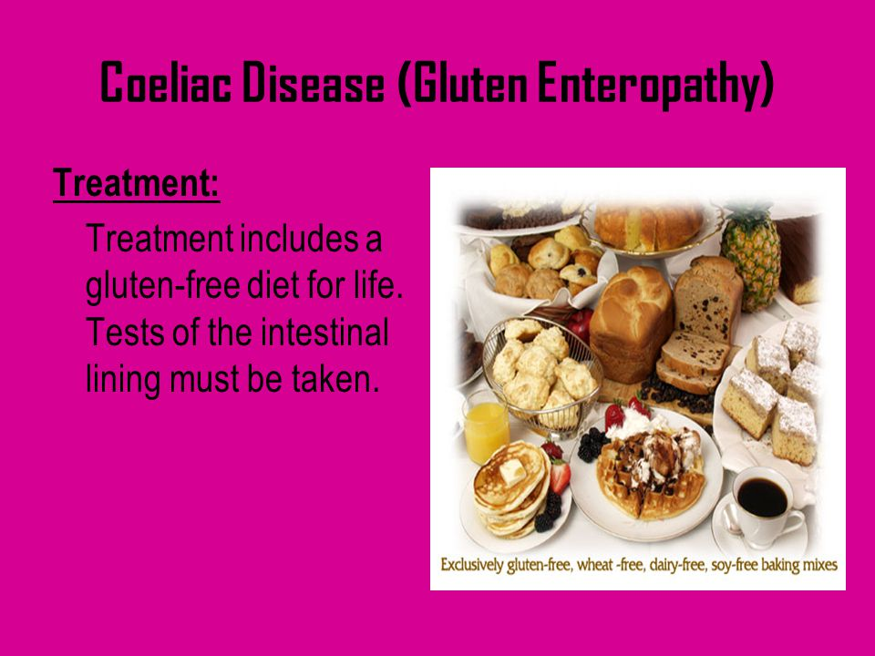 Coeliac Disease (Gluten Enteropathy) Treatment: Treatment includes a gluten-free diet for life. Tests of the intestinal lining must be taken.