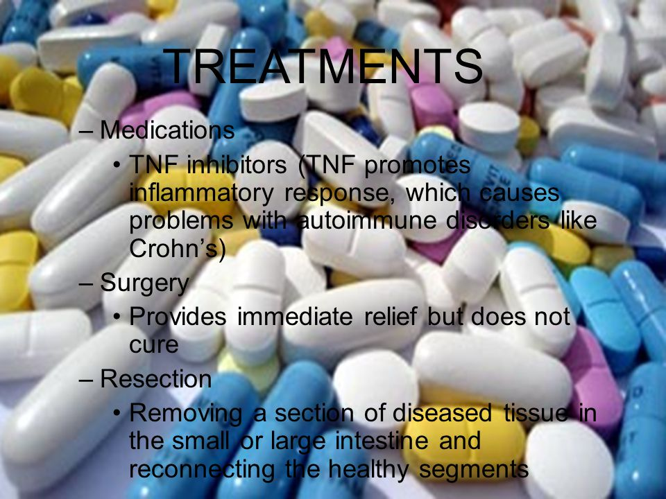 Crohn's Disease –Medications TNF inhibitors (TNF promotes inflammatory response, which causes problems with autoimmune disorders like Crohn's) –Surger