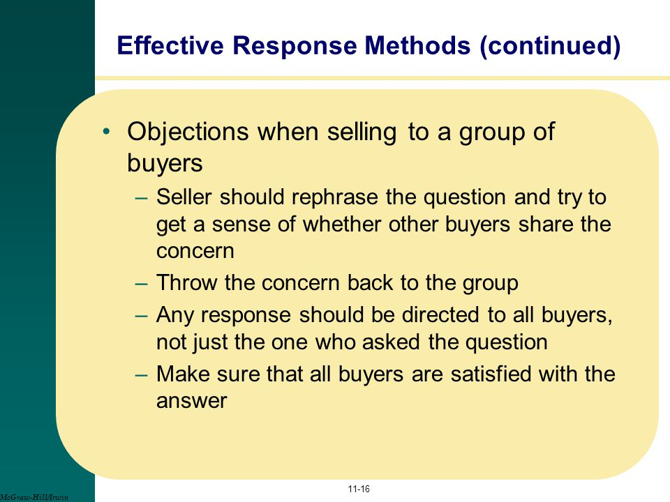Objections when selling to a group of buyers –Seller should rephrase the question and try to get a sense of whether other buyers share the concern –Th