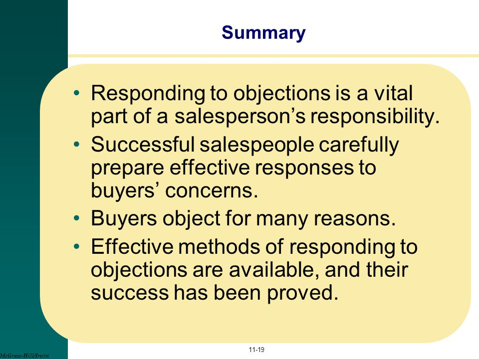 Responding to objections is a vital part of a salesperson's responsibility. Successful salespeople carefully prepare effective responses to buyers' co