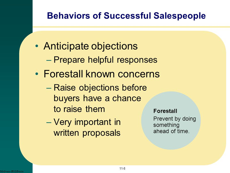 Anticipate objections –Prepare helpful responses Forestall known concerns –Raise objections before buyers have a chance to raise them –Very important