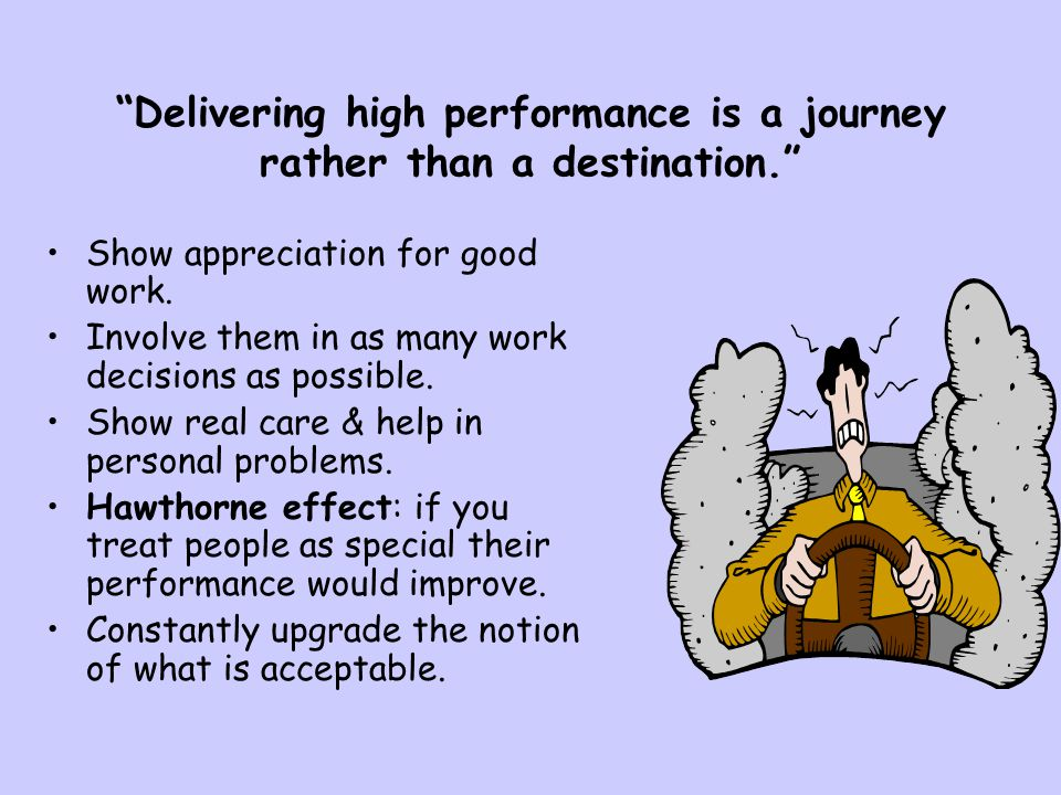 """""""Delivering high performance is a journey rather than a destination."""" Show appreciation for good work. Involve them in as many work decisions as possi"""