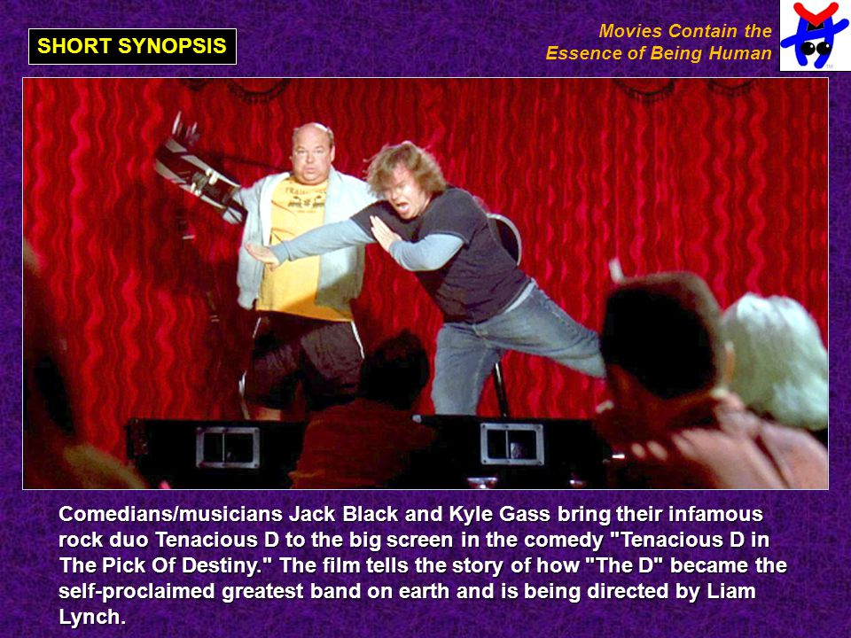 Comedians/musicians Jack Black and Kyle Gass bring their infamous rock duo Tenacious D to the big screen in the comedy