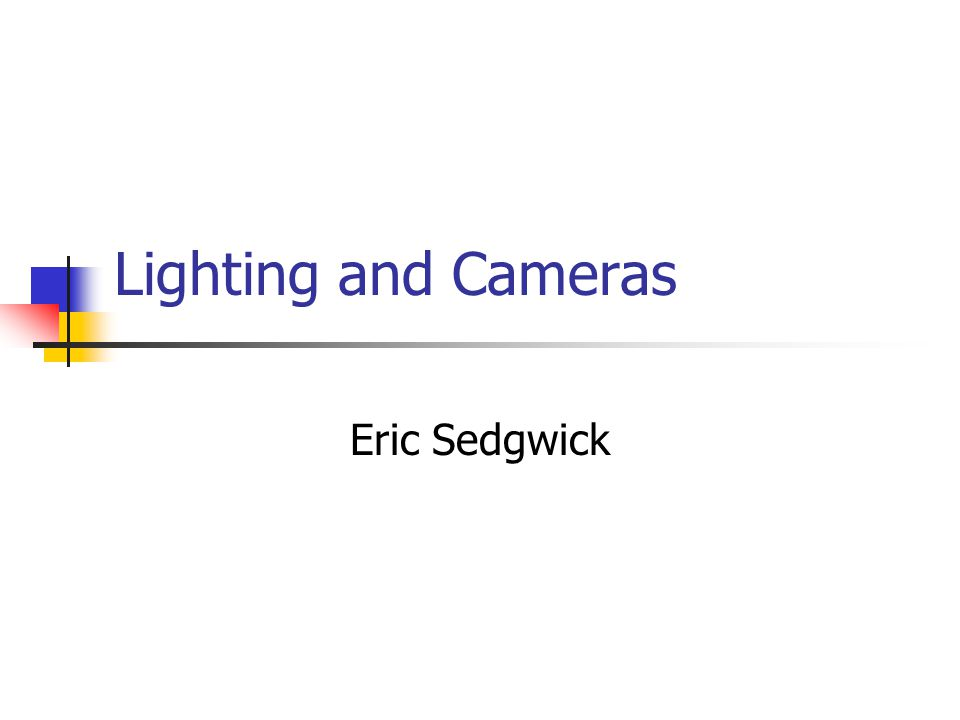 Lighting and Cameras Eric Sedgwick