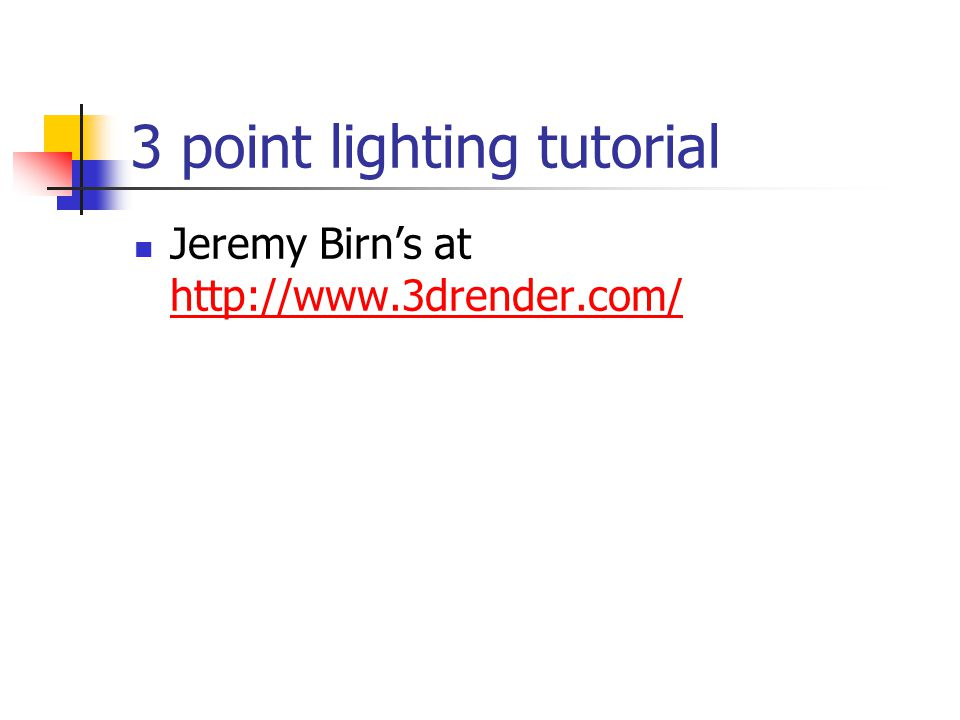 3 point lighting tutorial Jeremy Birn's at http://www.3drender.com/ http://www.3drender.com/