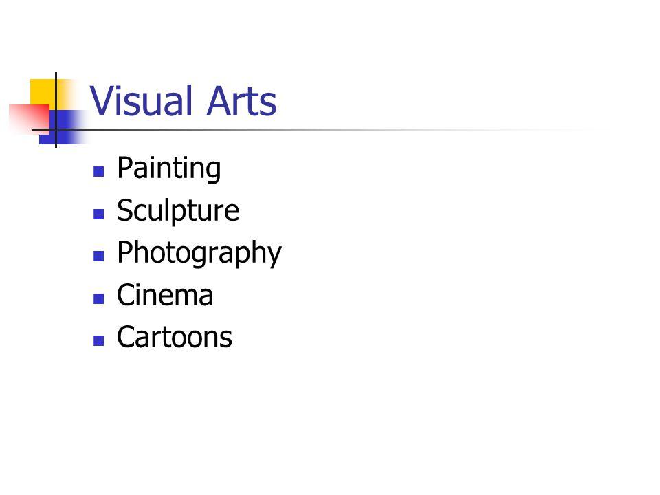 Visual Arts Painting Sculpture Photography Cinema Cartoons