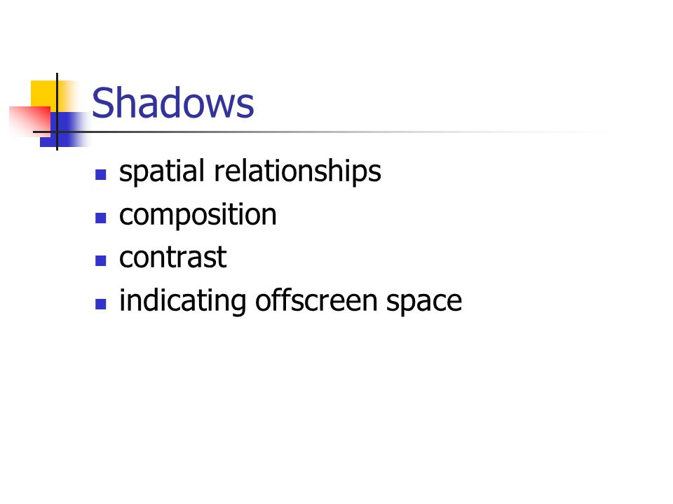 Shadows spatial relationships composition contrast indicating offscreen space