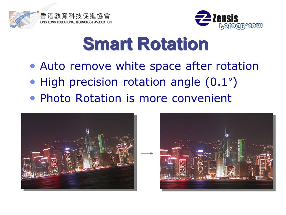 Smart Rotation Auto remove white space after rotation High precision rotation angle (0.1°) Photo Rotation is more convenient