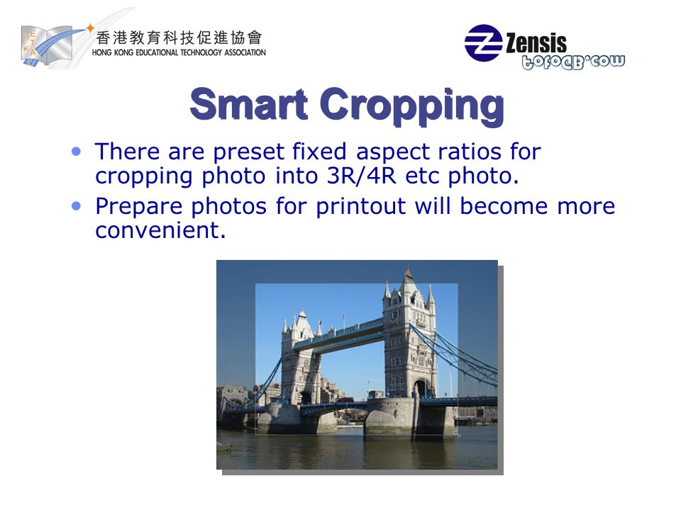 Smart Cropping There are preset fixed aspect ratios for cropping photo into 3R/4R etc photo.