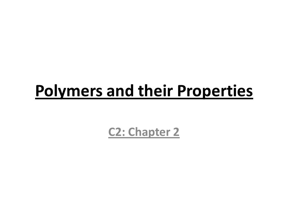 Polymers and their Properties C2: Chapter 2
