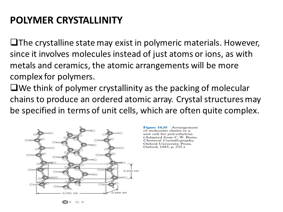 POLYMER CRYSTALLINITY  The crystalline state may exist in polymeric materials. However, since it involves molecules instead of just atoms or ions, as