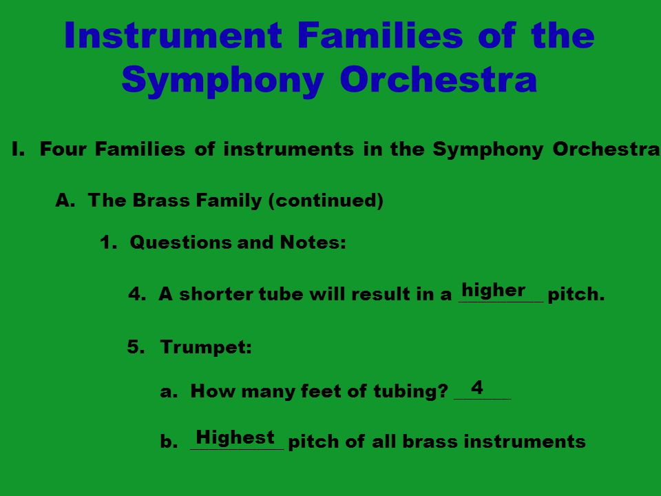 Instrument Families of the Symphony Orchestra I. Four Families of instruments in the Symphony Orchestra A. The Brass Family (continued) 1. Questions a