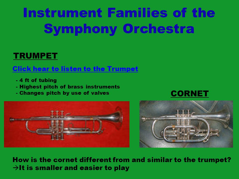 Instrument Families of the Symphony Orchestra TRUMPET Click hear to listen to the Trumpet CORNET How is the cornet different from and similar to the trumpet.