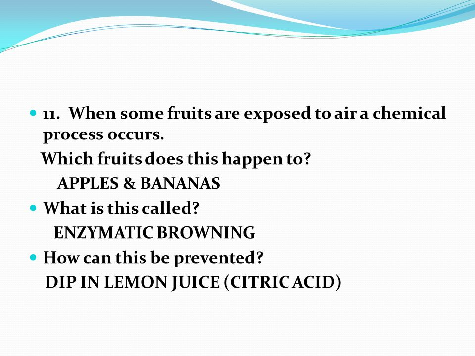11. When some fruits are exposed to air a chemical process occurs.