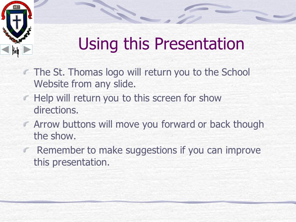 Using this Presentation The St. Thomas logo will return you to the School Website from any slide.