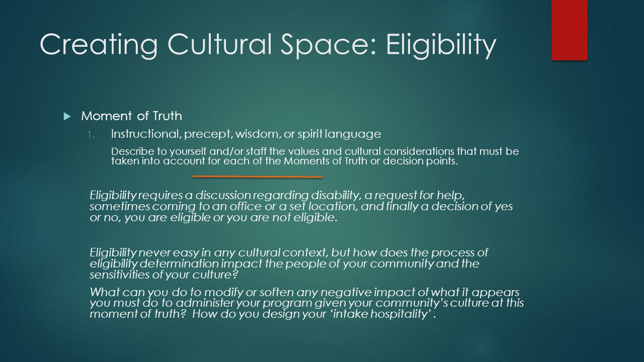 Creating Cultural Space: Eligibility  Moment of Truth 1.