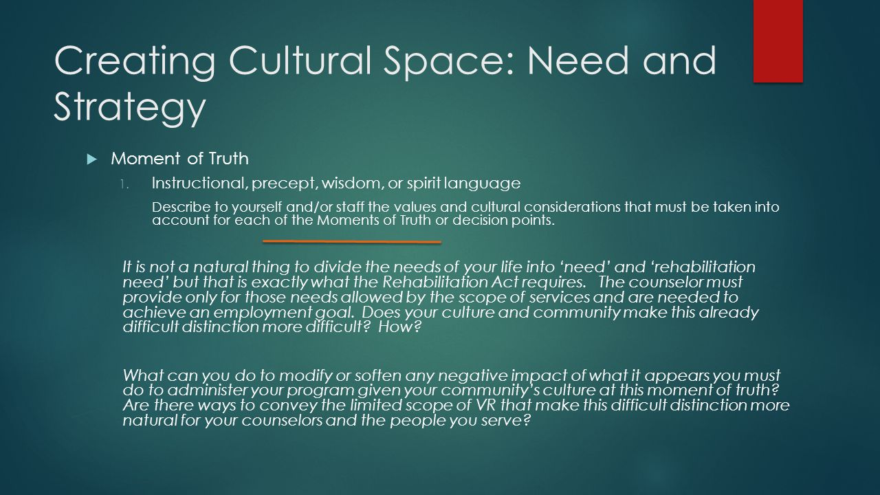 Creating Cultural Space: Need and Strategy  Moment of Truth 1. Instructional, precept, wisdom, or spirit language Describe to yourself and/or staff t